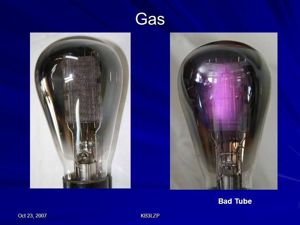 Gas Bad Tube Oct 23, 2007 KB3LZP