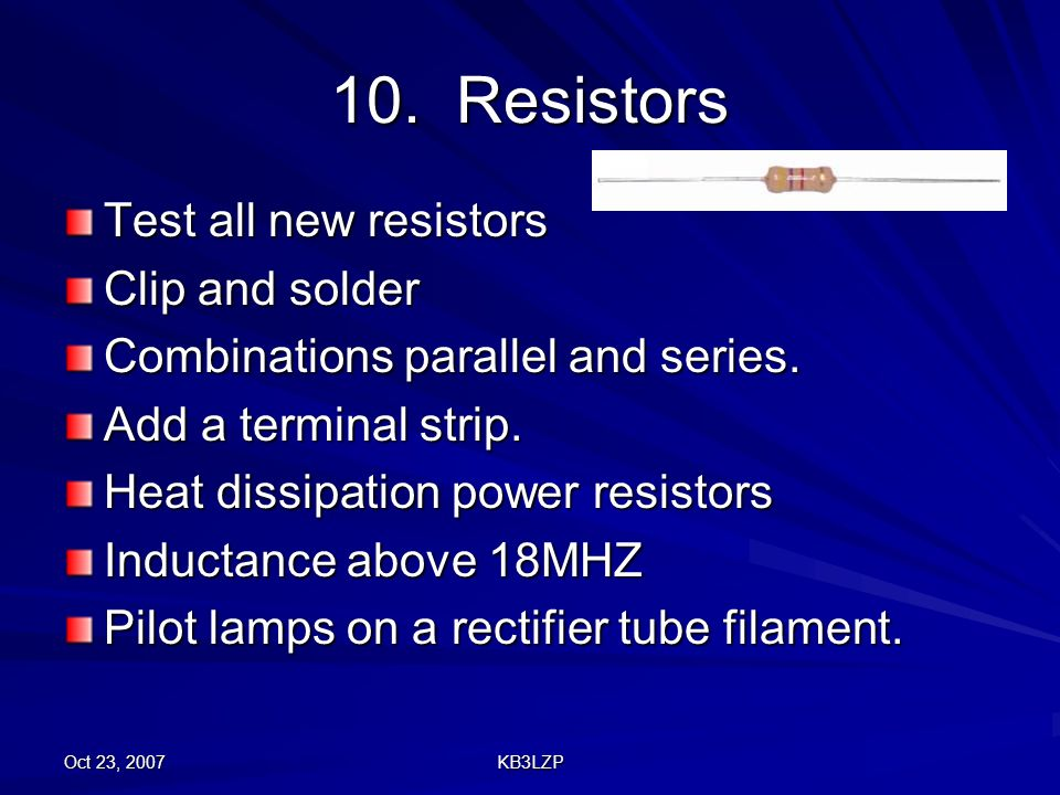 10. Resistors Test all new resistors Clip and solder