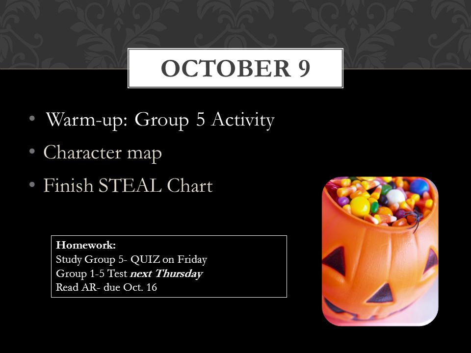 October 9 Warm-up: Group 5 Activity Character map Finish STEAL Chart