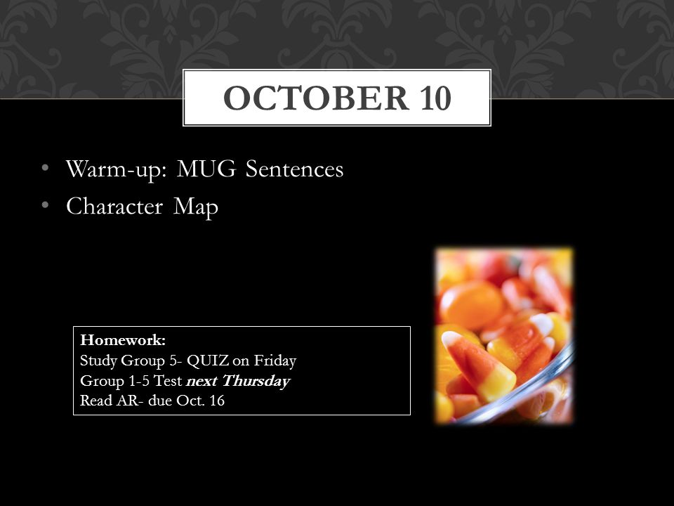 October 10 Warm-up: MUG Sentences Character Map Homework: