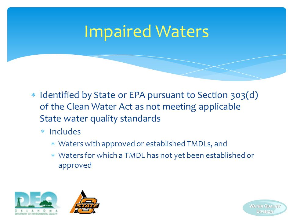Impaired Waters Identified by State or EPA pursuant to Section 303(d) of the Clean Water Act as not meeting applicable State water quality standards.