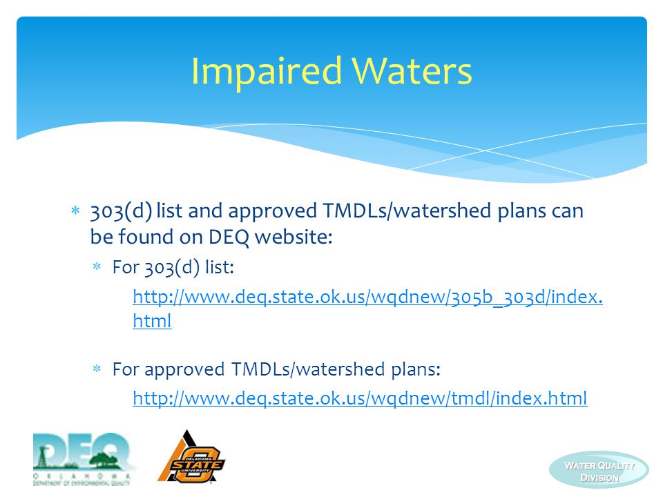 Impaired Waters 303(d) list and approved TMDLs/watershed plans can be found on DEQ website: For 303(d) list: