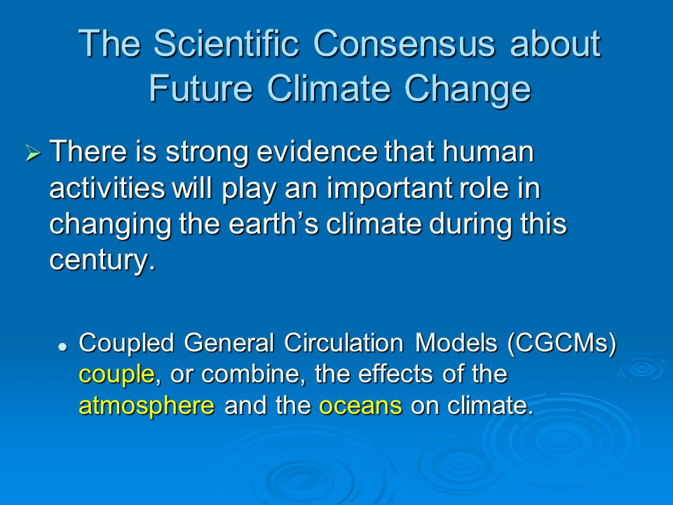 The Scientific Consensus about Future Climate Change