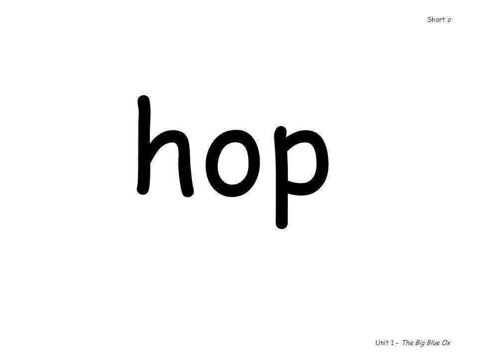 Short o hop Unit 1 – The Big Blue Ox