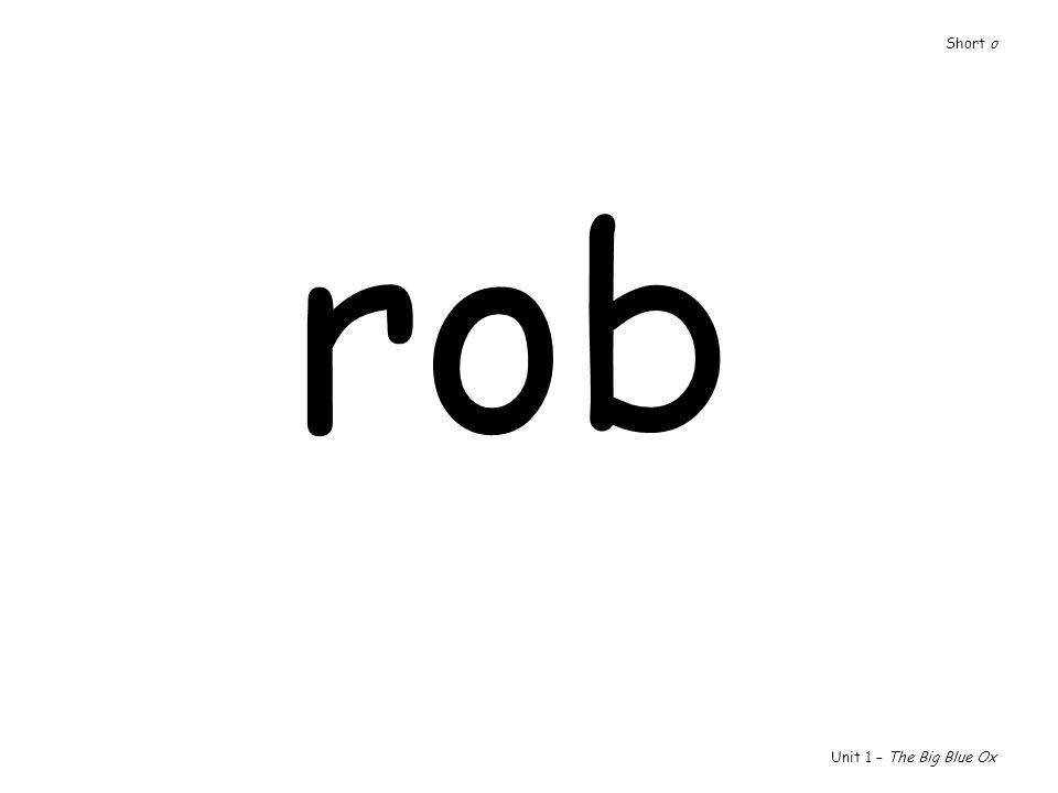Short o rob Unit 1 – The Big Blue Ox