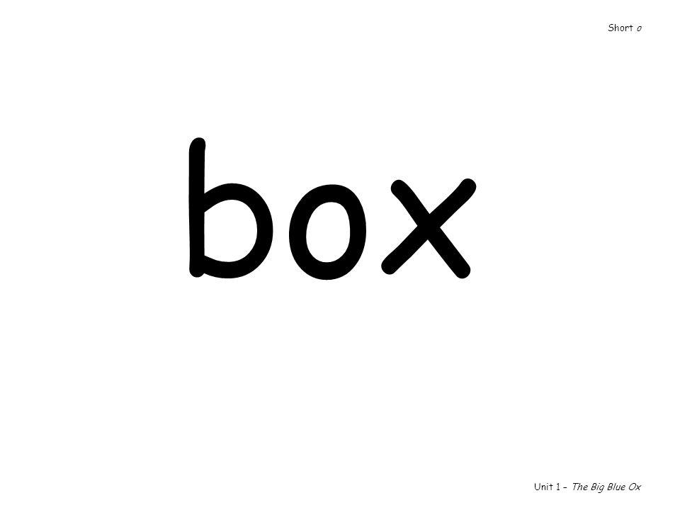 Short o box Unit 1 – The Big Blue Ox