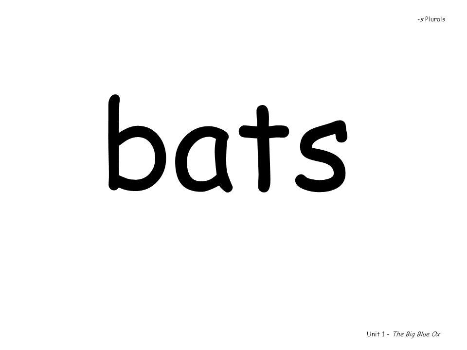 -s Plurals bats Unit 1 – The Big Blue Ox