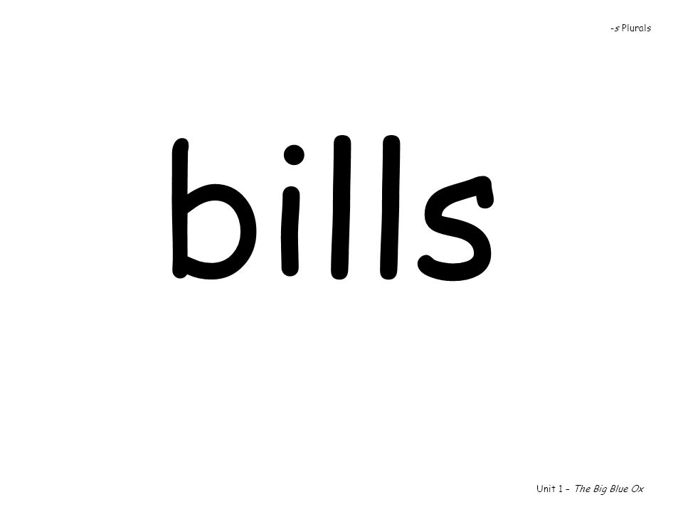 -s Plurals bills Unit 1 – The Big Blue Ox