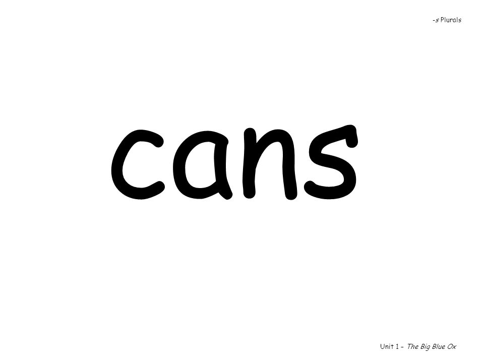 -s Plurals cans Unit 1 – The Big Blue Ox