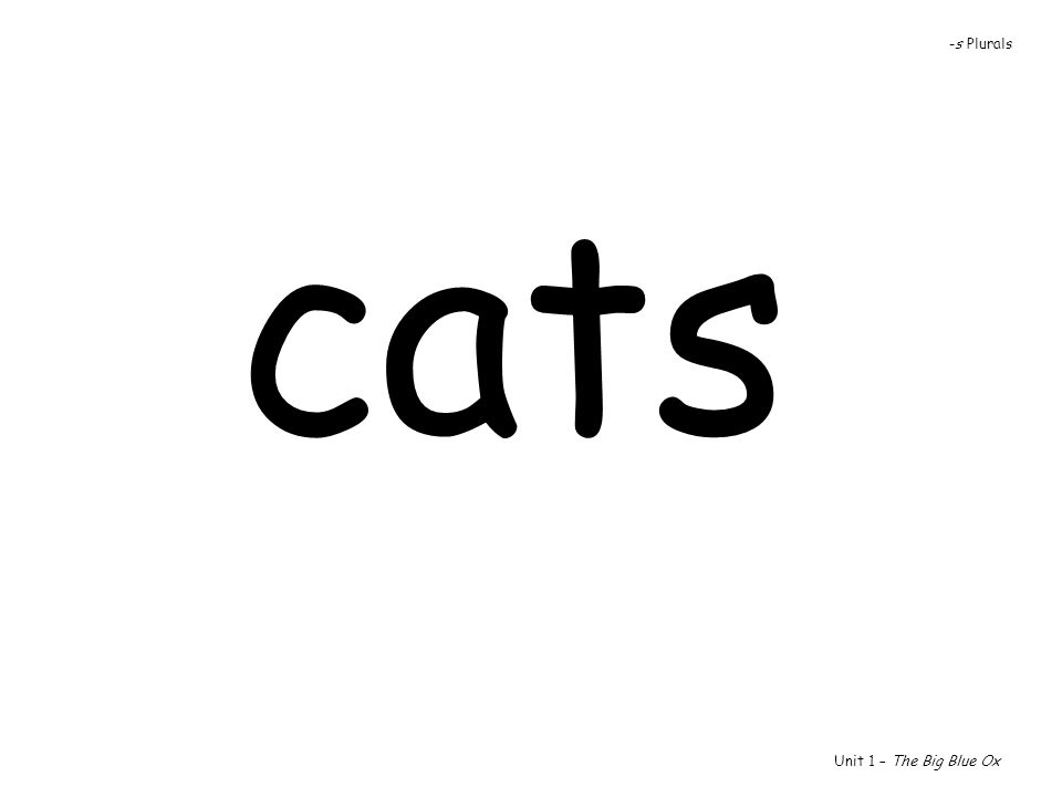 -s Plurals cats Unit 1 – The Big Blue Ox