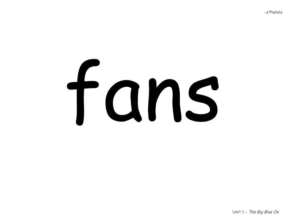 -s Plurals fans Unit 1 – The Big Blue Ox