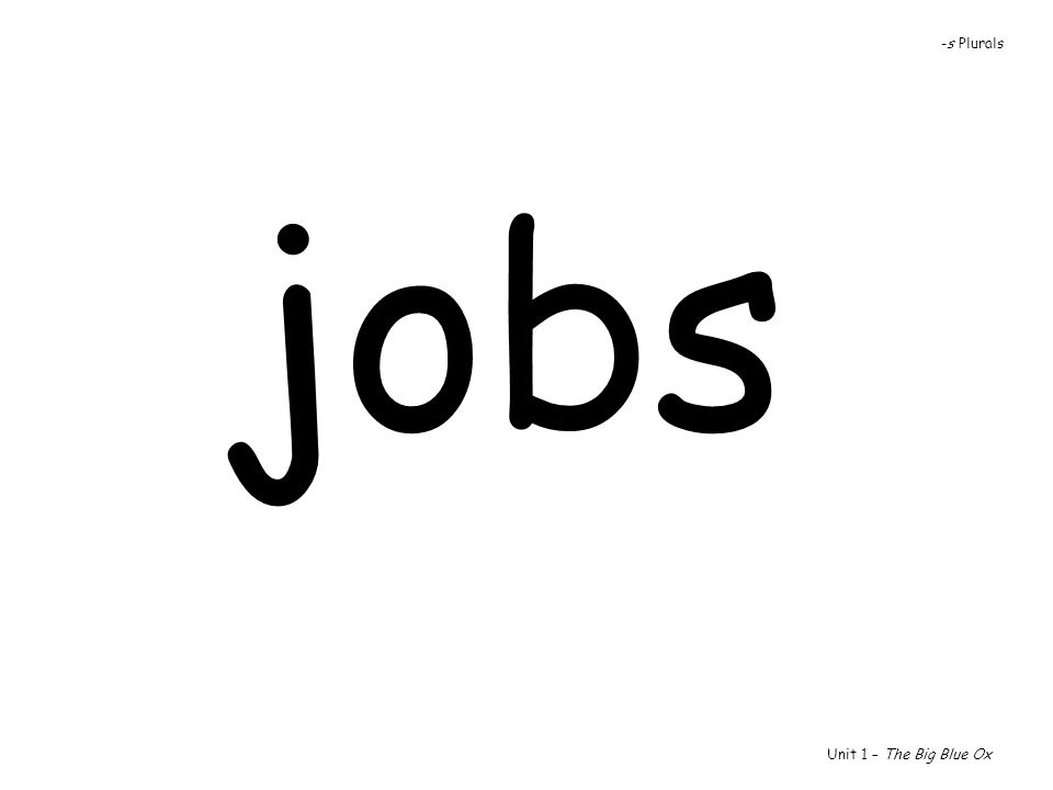 -s Plurals jobs Unit 1 – The Big Blue Ox