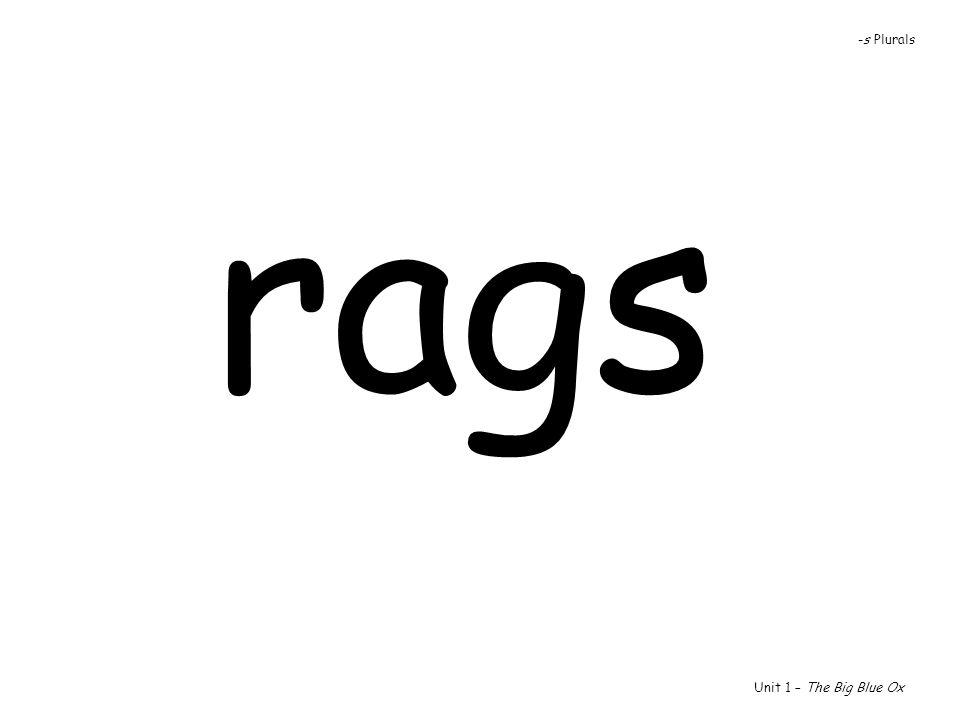 -s Plurals rags Unit 1 – The Big Blue Ox