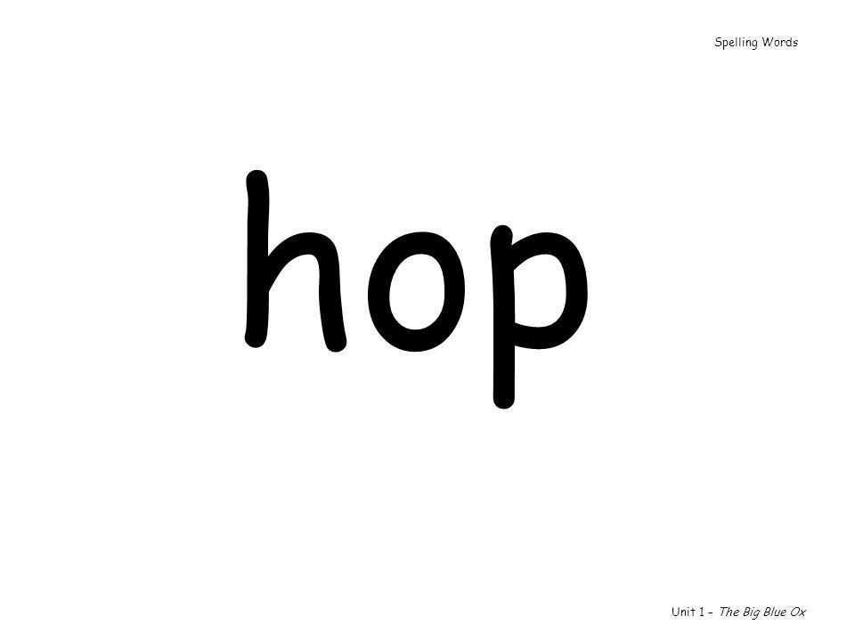 Spelling Words hop Unit 1 – The Big Blue Ox