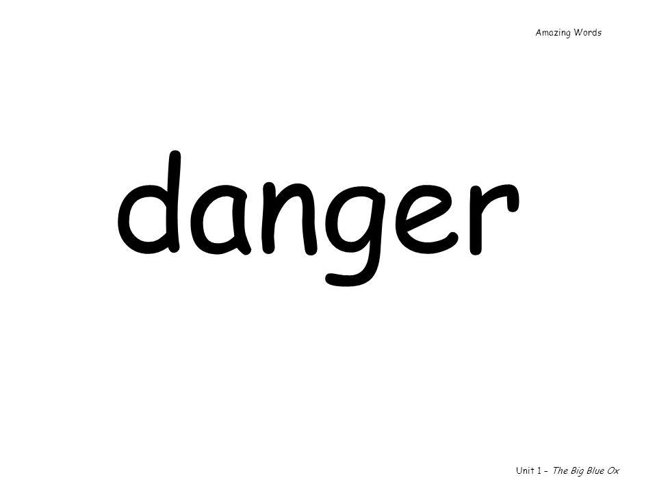 Amazing Words danger Unit 1 – The Big Blue Ox
