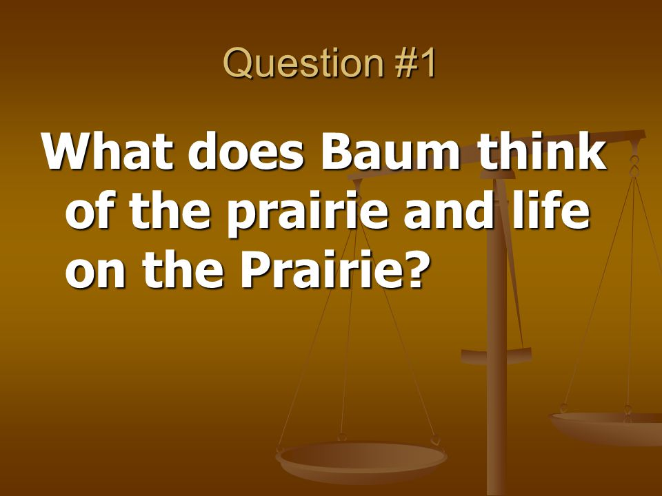 What does Baum think of the prairie and life on the Prairie