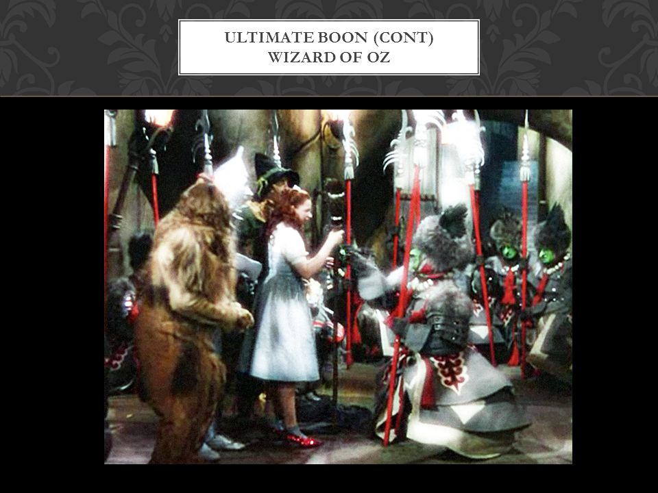 Ultimate boon (cont) Wizard of Oz