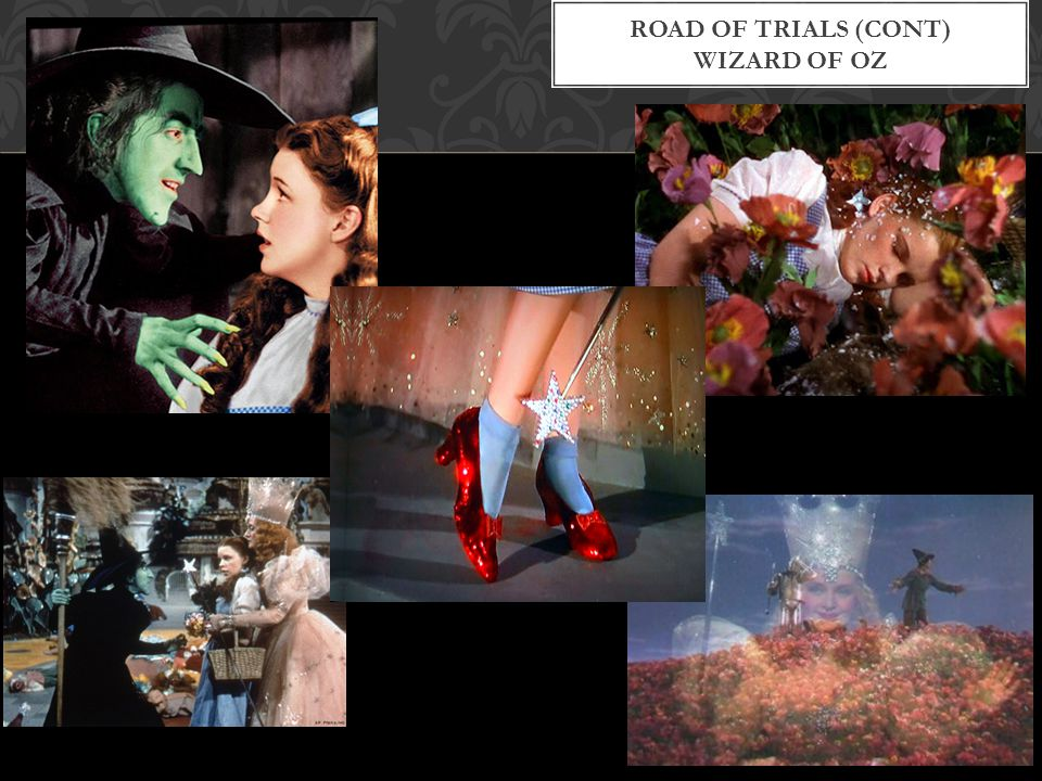 Road of trials (cont) Wizard of Oz