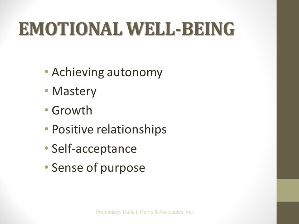 EMOTIONAL WELL-BEING Achieving autonomy Mastery Growth