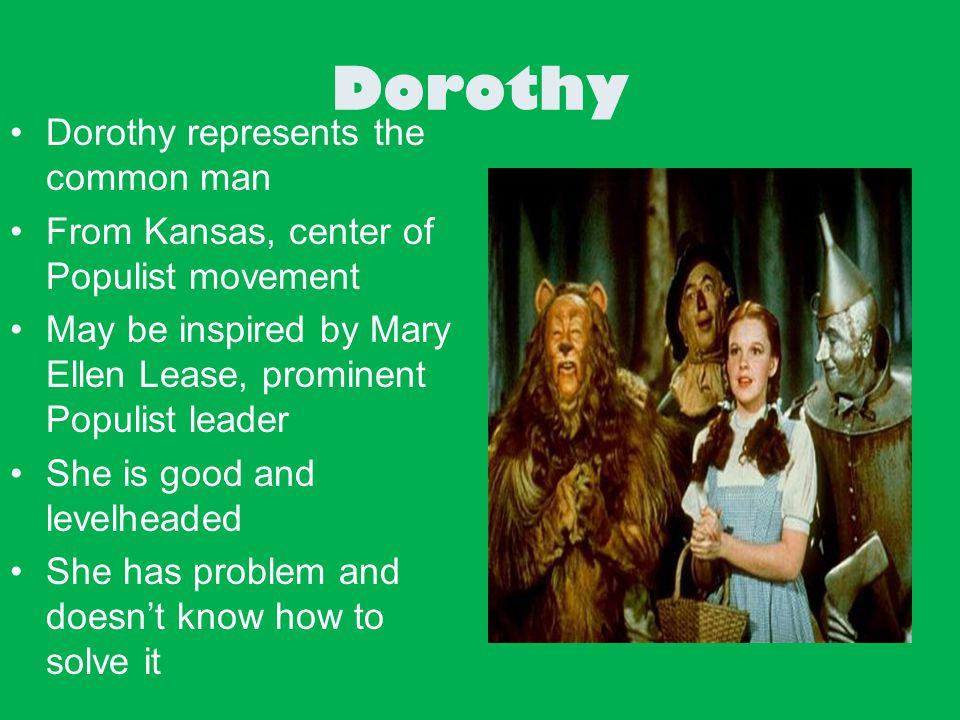 Dorothy Dorothy represents the common man