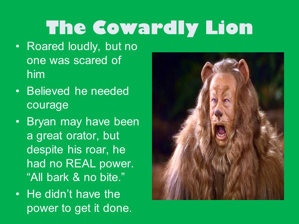 The Cowardly Lion Roared loudly, but no one was scared of him