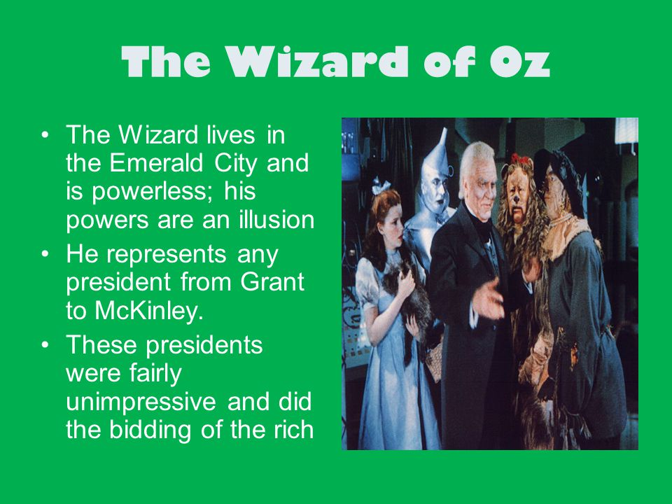 The Wizard of Oz The Wizard lives in the Emerald City and is powerless; his powers are an illusion.