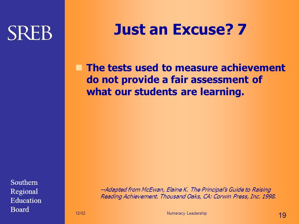 Just an Excuse 7 The tests used to measure achievement do not provide a fair assessment of what our students are learning.