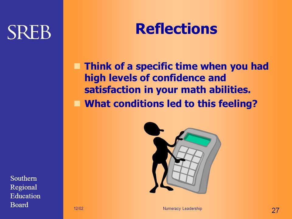 Reflections Think of a specific time when you had high levels of confidence and satisfaction in your math abilities.