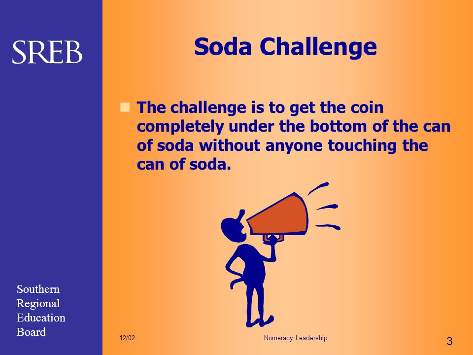 Soda Challenge The challenge is to get the coin completely under the bottom of the can of soda without anyone touching the can of soda.