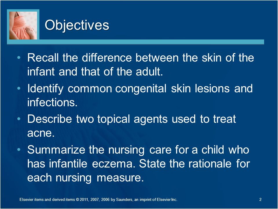 Objectives Recall the difference between the skin of the infant and that of the adult. Identify common congenital skin lesions and infections.