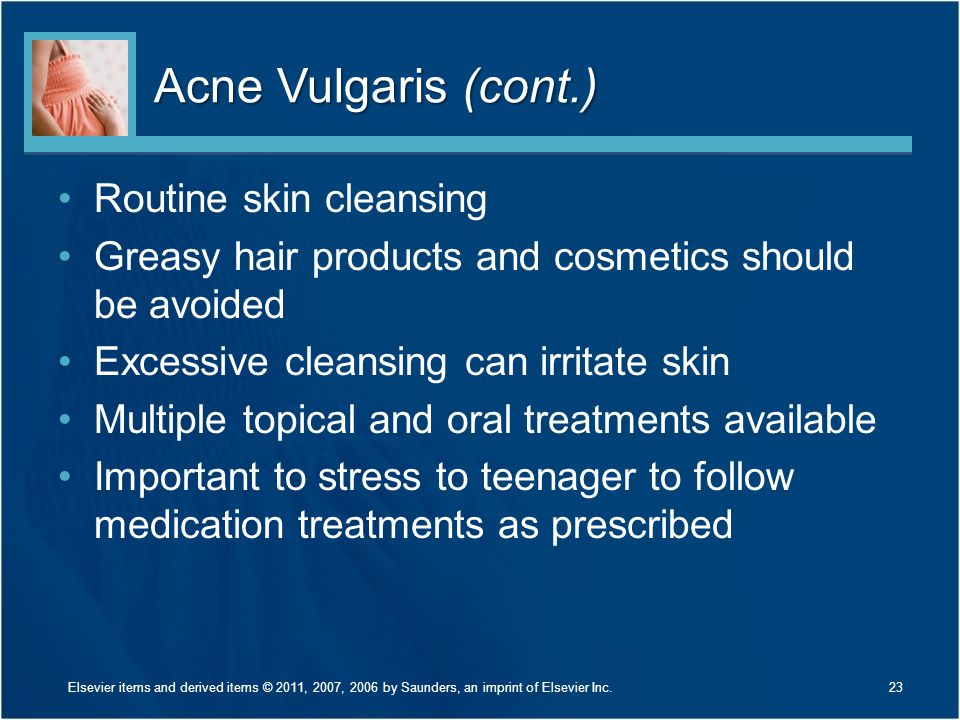 Acne Vulgaris (cont.) Routine skin cleansing