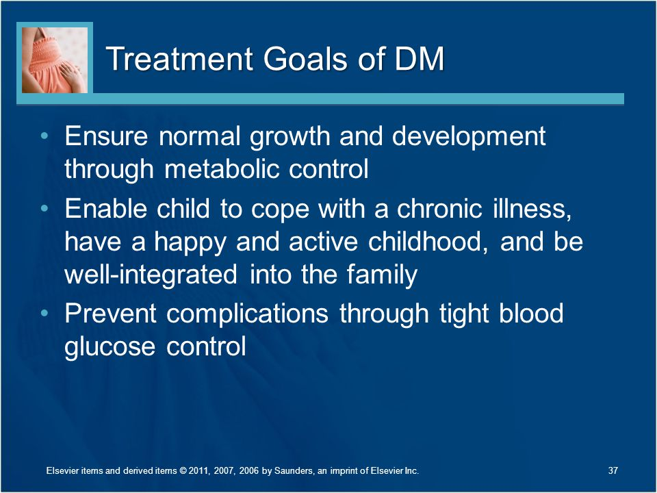 Treatment Goals of DM Ensure normal growth and development through metabolic control.