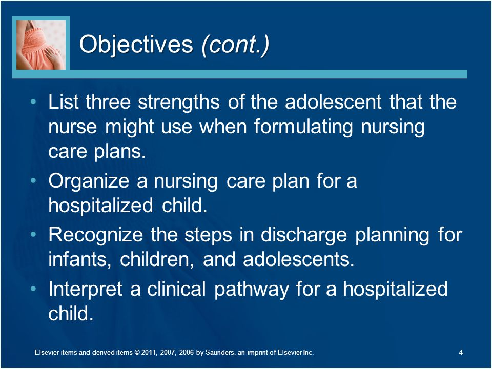 Objectives (cont.) List three strengths of the adolescent that the nurse might use when formulating nursing care plans.