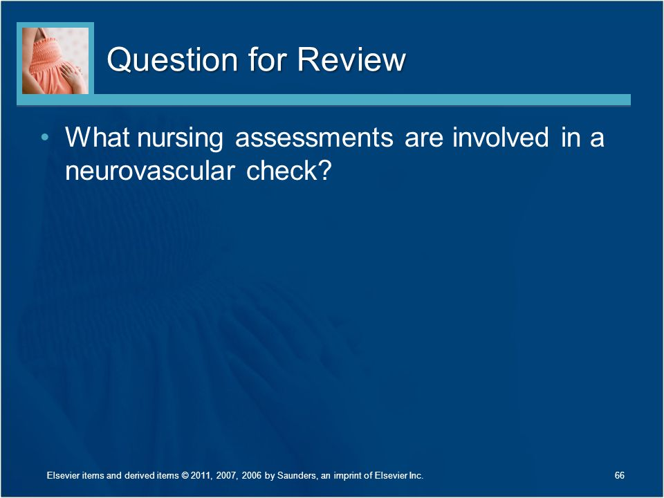 Question for Review What nursing assessments are involved in a neurovascular check