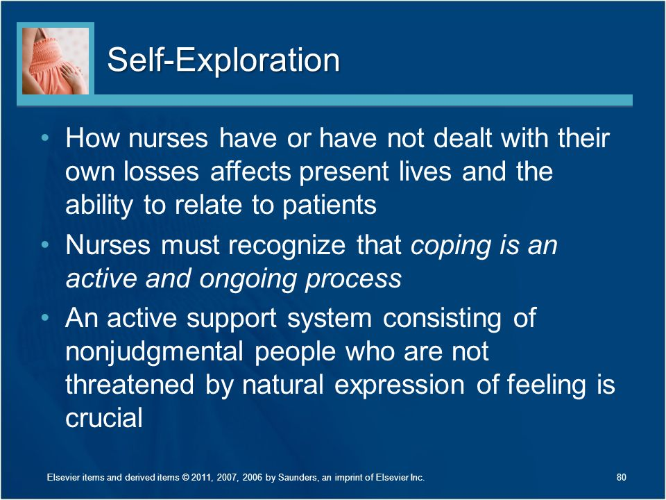 Self-Exploration How nurses have or have not dealt with their own losses affects present lives and the ability to relate to patients.
