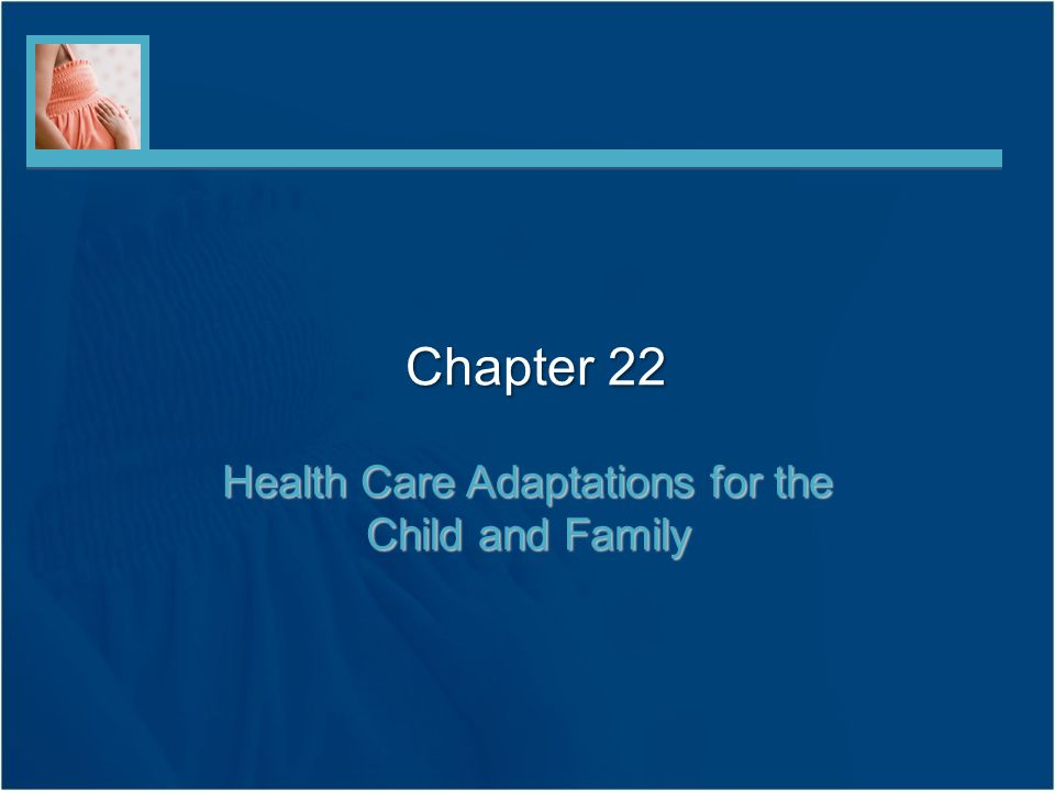 Health Care Adaptations for the Child and Family