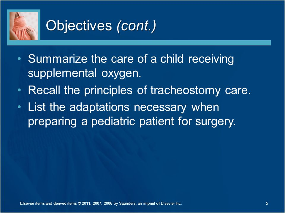 Objectives (cont.) Summarize the care of a child receiving supplemental oxygen. Recall the principles of tracheostomy care.