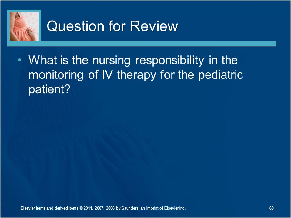 Question for Review What is the nursing responsibility in the monitoring of IV therapy for the pediatric patient
