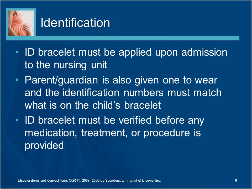 Identification ID bracelet must be applied upon admission to the nursing unit.