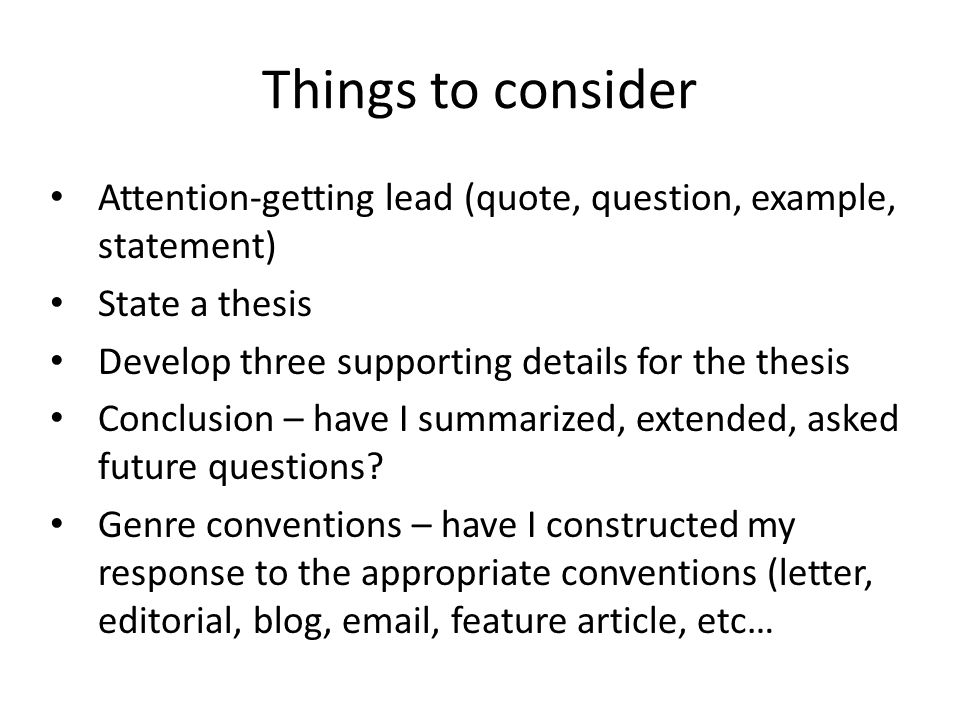Things to consider Attention-getting lead (quote, question, example, statement) State a thesis. Develop three supporting details for the thesis.