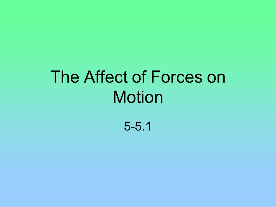The Affect of Forces on Motion