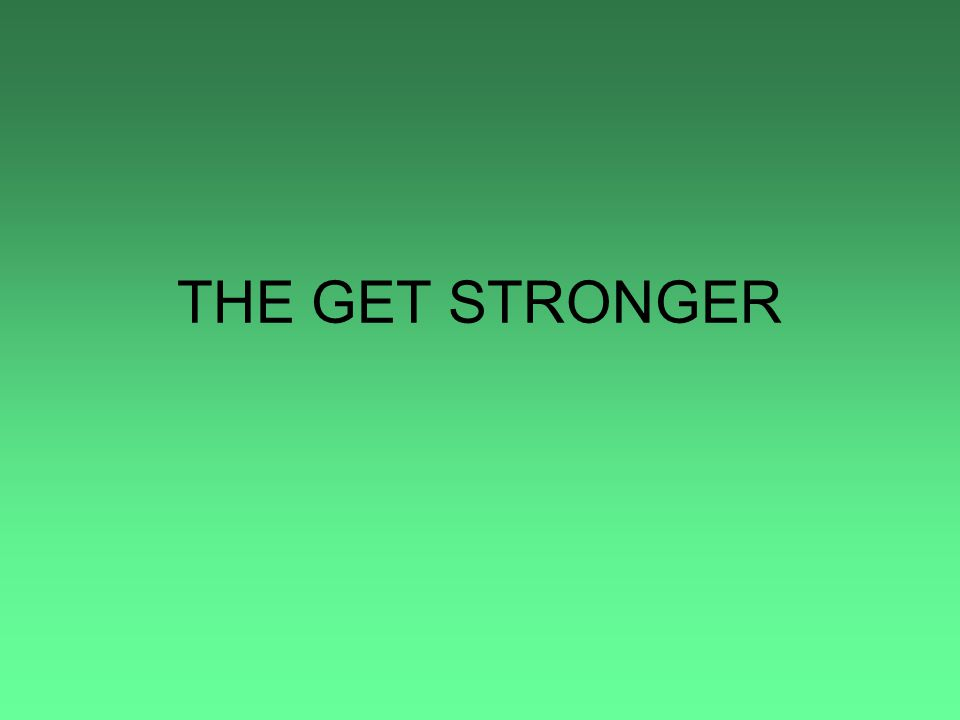THE GET STRONGER