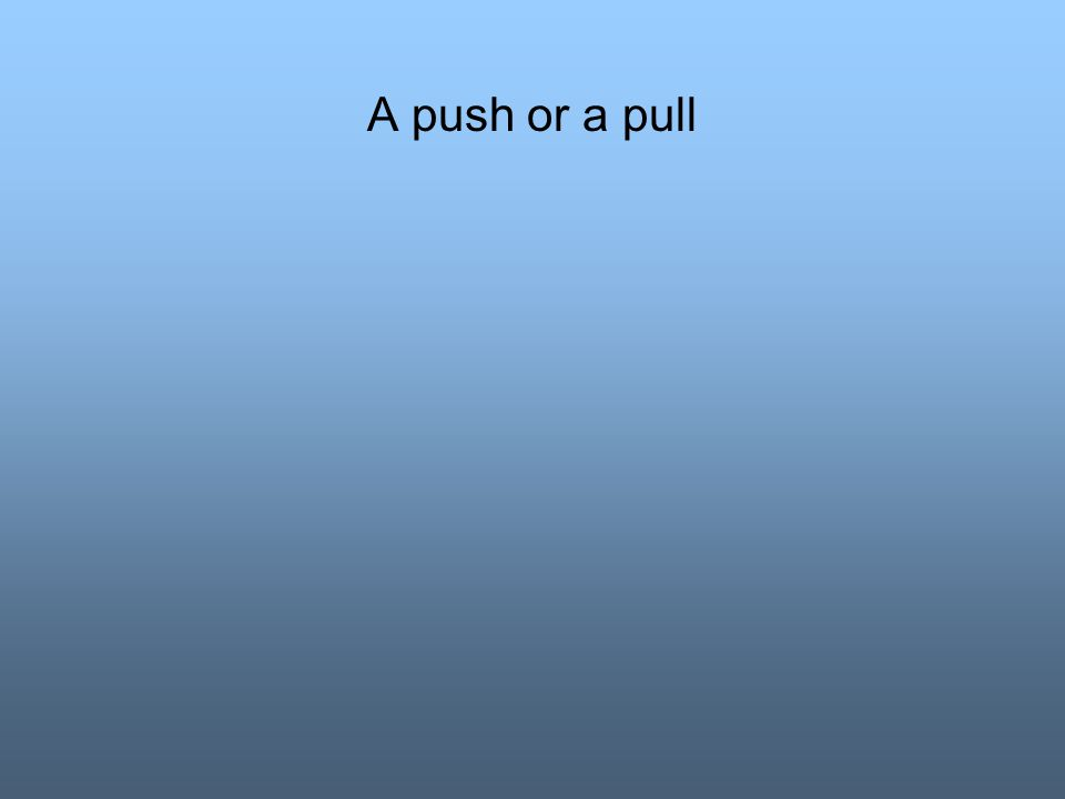 A push or a pull