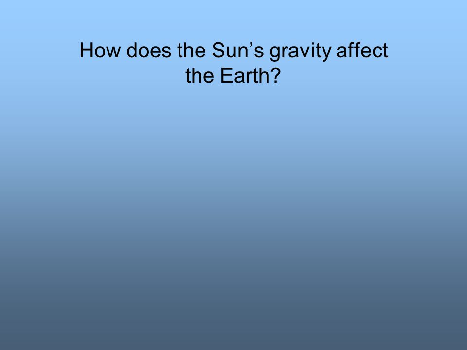 How does the Sun's gravity affect the Earth