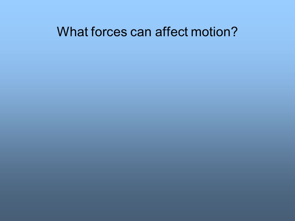 What forces can affect motion