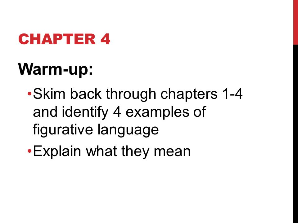 Chapter 4 Warm-up: Skim back through chapters 1-4 and identify 4 examples of figurative language.