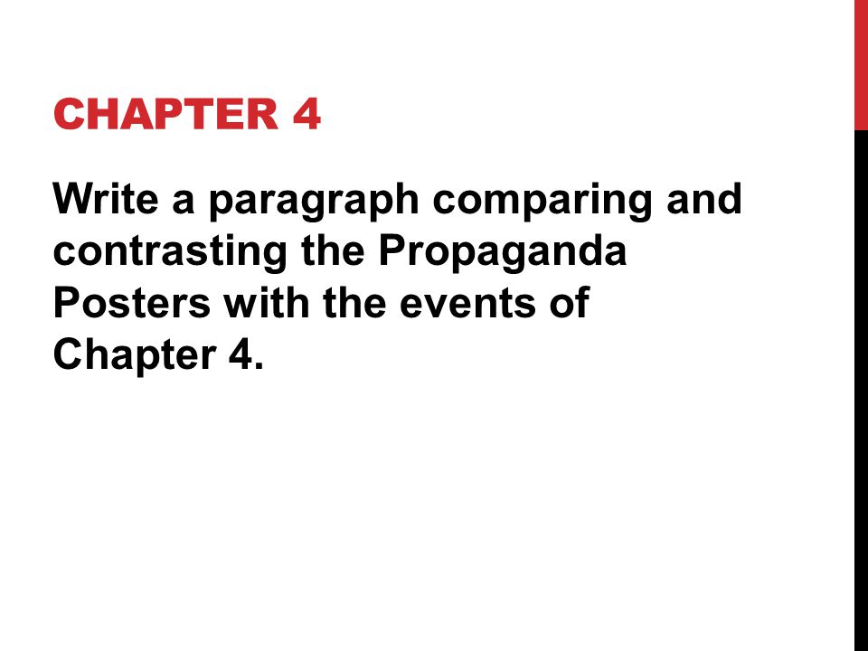 Chapter 4 Write a paragraph comparing and contrasting the Propaganda Posters with the events of Chapter 4.