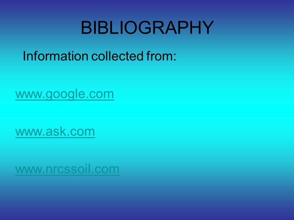 BIBLIOGRAPHY Information collected from: www.google.com www.ask.com
