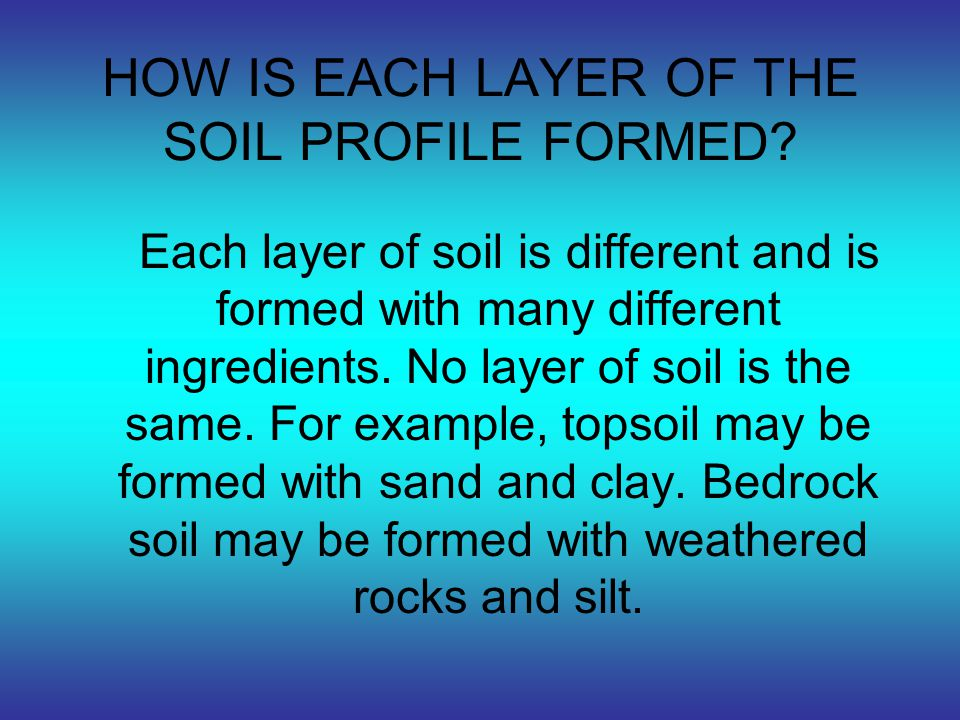 HOW IS EACH LAYER OF THE SOIL PROFILE FORMED