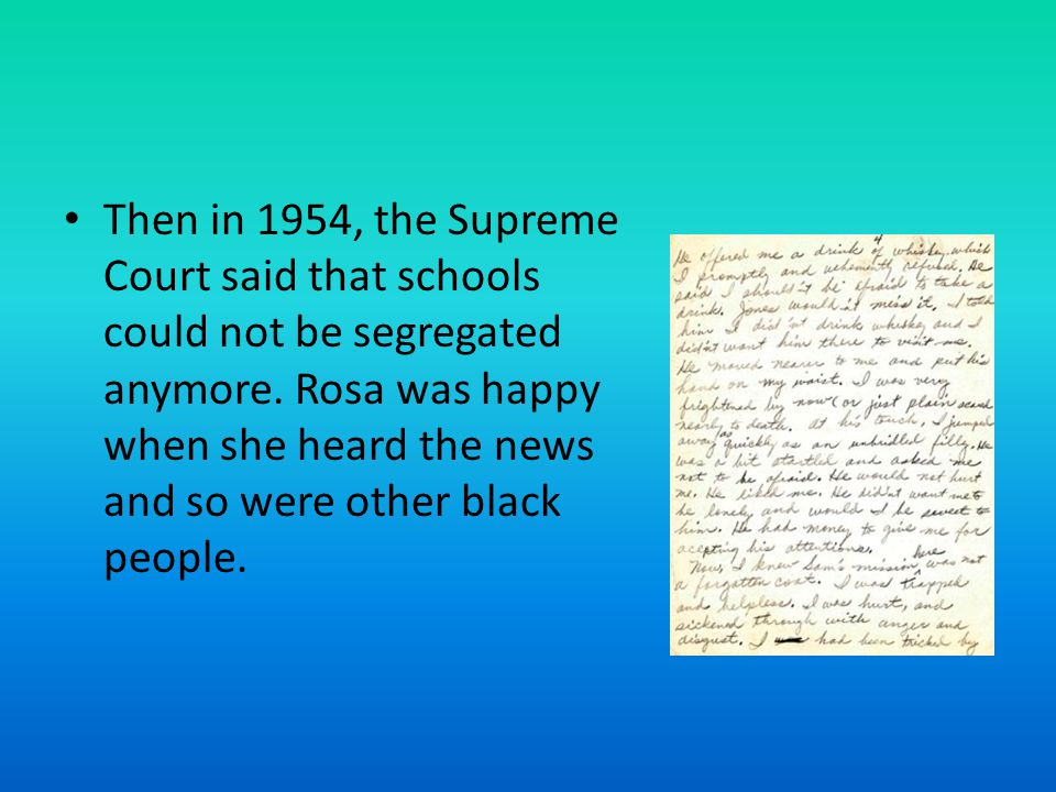 Then in 1954, the Supreme Court said that schools could not be segregated anymore.